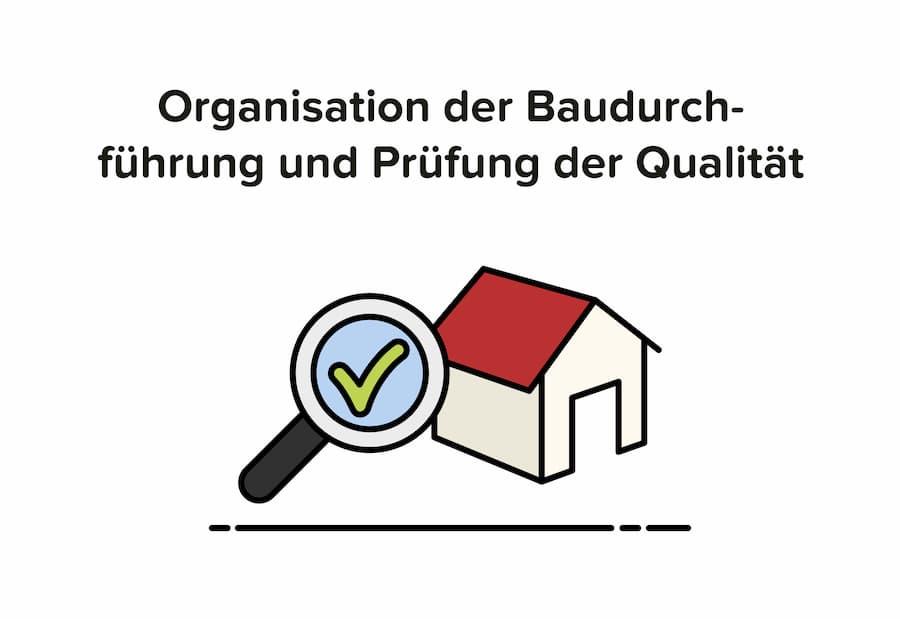 Baubegleitung: Organisation der Durchführung und Qualitätsprüfung