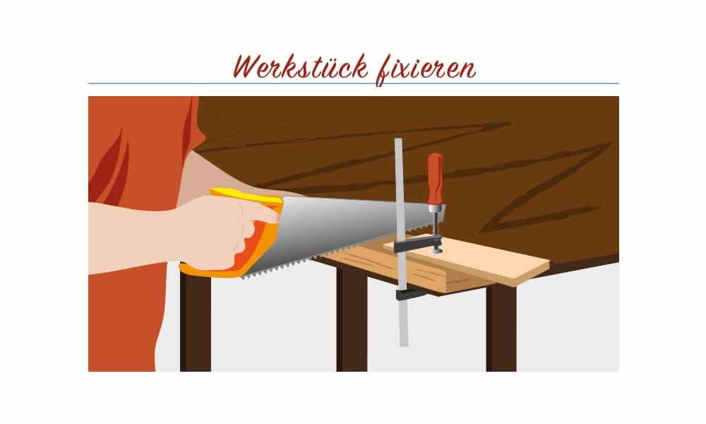 Holzstück beim Sägen gut fixieren